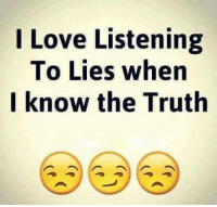 Lies Meme: I Love Listening  To Lies when  I know the Truth