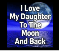 I Love  My Daughter  To The  Moon  And Back