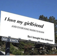 Billboard, Love, and Memes: I love my girlfriend  AND EVERYONE NEEDS TO KNOWw  SoI bought this billboard  REGENCY https://t.co/oQ6b7SXsua