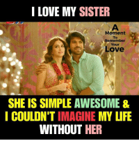 Life, Love, and Memes: I LOVE MY SISTER  Moment  To  Remember  Your  Love  DVV  SHE IS SIMPLE AWESOME &  COULDN'T IMAGINE MY LIFE  WITHOUT HER