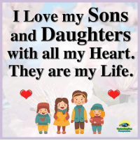 I Love my Sons  and Daughters  with all my Heart.  Thev are my Life. Understanding Compassion <3