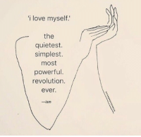 Love, Revolution, and Powerful: i love myself.  the  quietest.  simplest.  most  powerful  revolution.  ever.