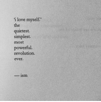 Love, Revolution, and Powerful: i love myself?  the  quietest.  simplest.  most  powerful.  revolution.  ever.