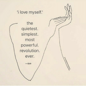 Ism: i love myself.  the  quietest.  simplest.  most  powerful  revolution./  ever.  -ism