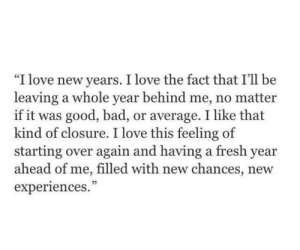 "I Like That: ""I love new years. I love the fact that I'll be  leaving a whole year behind me, no matter  if it was good, bad, or average. I like that  kind of closure. I love this feeling of  starting over again and having a fresh year  ahead of me, filled with new chances, new  experiences.  CE  05"