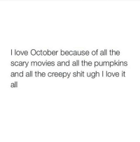 Creepy, Love, and Memes: I love October because of all the  scary movies and all the pumpkins  and all the creepy shit ugh love it  all