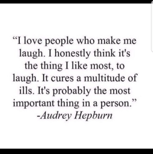 "multitude: ""I love people who make me  laugh. I honestly think it's  the thing I like most, to  laugh. It cures a multitude of  ills. It's probably the most  important thing in a person.""  -Audrey Hepburn"