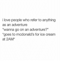 "Life, Love, and McDonalds: i love people who refer to anything  as an adventure  ""wanna go on an adventure?""  goes to mcdonald's for ice cream  at 2AM* Living life on the edge 🍦@confessionsofablonde goodgirlwithbadthoughts 💅🏽"