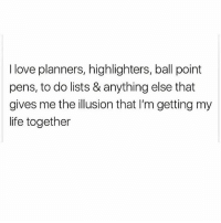 Life, Love, and Memes: I love planners, highlighters, ball point  pens, to do lists & anything else that  gives me the illusion that I'm getting my  life together LOOOOVE office supplies honestly 💯💕🙋🏽
