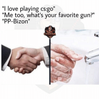 "Hate the Bizon 😂💀 @csgohsa: ""I love playing cs:go""  Me too, what's your favorite gun?  ""PP-Bizon""  CSGOMSAN Hate the Bizon 😂💀 @csgohsa"