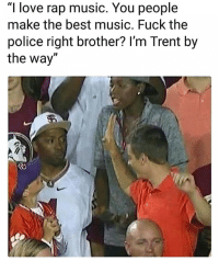 """😂💀: """"I love rap music. You people  make the best music. Fuck the  police right brother? I'm Trent by  the way"""" 😂💀"""