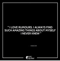 """Android, Life, and Love: """"I LOVE RUMOURS. I ALWAYS FIND  SUCH AMAZING THINGS ABOUT MYSELF  I NEVER KNEW  UNKNOWN  epic  quotes #1332  #Life  Suggested by Kavish   Download our Android App : http://bit.ly/1NXVrLL Download our iOS App https://appsto.re/in/luPOcb.i"""