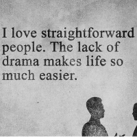 Memes, 🤖, and Drama: I love straightforward  people. The lack of  drama makes life so  much easier. 🙌🏼🙌🏼 @agentsteven