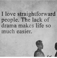 Memes, 🤖, and Drama: I love straightforward  people. The lack of  drama makes life so  much easier. Just tell me what you really think. It'll save both of us time and I'll respect you more for it 👌🏼