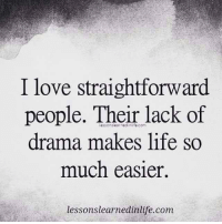 Life, Love, and Memes: I love straightforward  people. Their lack of  drama makes life so  much easier.  lessons learnedinlife.com