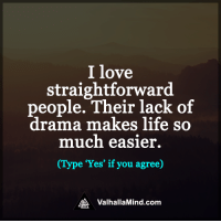 Memes, 🤖, and Drama: I love  straightforward  people. Their lack of  drama makes life  so  much easier.  e 'Yes' if you agree)  MA Valhalla Mind.com <3