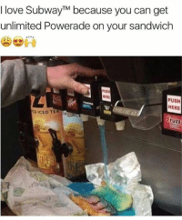 Love, Memes, and 🤖: I love SubwayTM because you can get  unlimited Powerade on your sandwich  41 PA  MUSH  PUSH  HERE  ICED TEA  FUZE HOLD UP we might have just did something😍😍😍