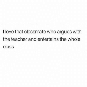 Funny, Lol, and Love: I love that classmate who argues with  the teacher and entertains the whole  class Tag this class clown lol