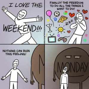 Meirl: I LOVE THE  FINALLY! THE FREEDOM  TO DO ALL THE THINGS I  WANT TO DO!  WEEKEND!  222  NOTHING CAN RUIN  THIS FEELING!  ONDAY  M.PATRINOS/BUZZFEED Meirl