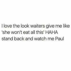 Back up Paul. 💁‍♀️: I love the look waiters give me like  'she won't eat all this' HAHA  stand back and watch me Paul Back up Paul. 💁‍♀️