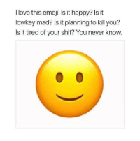 Emoji, Love, and Shit: I love this emoji. Is it happy? Is it  lowkey mad? Is it planning to kill you?  ls it tired of your shit? You never know. which one do you think it is? I seriously can't believe what @memezerino just posted 😂😳🤔