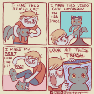 Love, Trash, and Game: I LOVE THLS  STUPID CAT  I MADE THIS VIDEO  GAME COMPANION  IN  HIS  IMAGE  I MAKE My  FEET  LoOk  LIKE  FACE  LOOK AT THIS  TRASH  SIH  fOt@bearlyboycomics Love knows no bounds [OC]