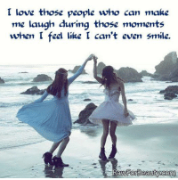 I love those pcople who can make  me laugh during  when I fael like I can't cven smile.  thosa moments I love those people who can make me laugh during those moments when I feel like I can't even smile http://rawforbeauty.com/
