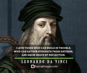 20 Smile Quotes That'll Make You Happy #sayingimages #smilequotes #happyquotes: I LOVE THOSE WHO CAN SMILE IN TROUBLE,  WHO CAN GATHER STRENGTH FROM DISTRESS,  AND GROW BRAVE BY REFLECTION.  LEONARDO DA VINCI  @Sayinglmages.com 20 Smile Quotes That'll Make You Happy #sayingimages #smilequotes #happyquotes