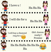 Haha: I Love u  Ha Ha Ha  I will die foru  Ha Ha Ha  I will buy a diamond  Girl: Awww  really!!  ring for  u A  Promise  II  Ha Ha HaHa Ha Ha Ha  Hau