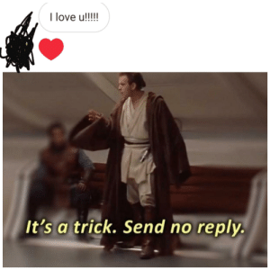 Love, Been, and All: I love u!!!!  It's a trick. Send no reply. We've all been in this situation