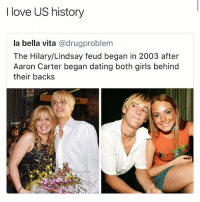 I'm pretty such this is what started the revolutionary war. (@god): I love US history  la bella vita @drugproblem  The Hilary/Lindsay feud began in 2003 after  Aaron Carter began dating both girls behind  their backs I'm pretty such this is what started the revolutionary war. (@god)