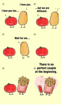 9gag, Love, and I Love You: I love you.  12)  ..but we are  different.  I love you too..  9GAG  9GAG  Wait for me...  9GAG  9GAG  There is no  6) perfect couple  at the beginning.  9GAG How the hell did a potato and tomato make me sad https://t.co/PEUmGiuSzK