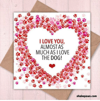 It's Valentine's Day soon! Available to buy from https://www.etsy.com/uk/listing/571119618/valentines-cards-anniversary-cards-funny?ref=hp_rf: I LOVE YOU,  ALMOSTAS  THE DOG!  shakepaws.com It's Valentine's Day soon! Available to buy from https://www.etsy.com/uk/listing/571119618/valentines-cards-anniversary-cards-funny?ref=hp_rf