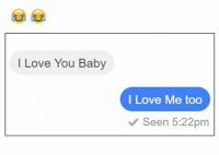 I Love You Baby  l Love Me too  Seen 5:22pm
