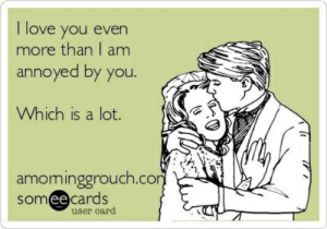 Love, I Love You, and Annoyed: I love you even  more than I am  annoyed by you.  Which is a lot.  amominggrouch.co  somee cards  ее  user card