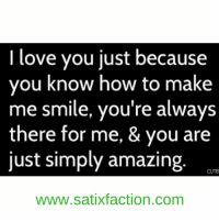 https://t.co/6kV3NlMZSq: I love you just because  you know how to make  me smile, you're always  there for me, & you are  just simply amazing  WWW.Satixfaction.com https://t.co/6kV3NlMZSq