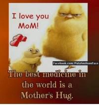 Love You Mom: I love you  MoM!  Facebook.com/PutasmileonFace  The best medicine in  the world is a  Mother's Hug