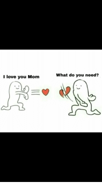 Love You Mom: I love you Mom  What do you need?