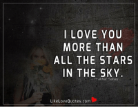 I love you more than all the stars in the sky.: I LOVE YOU  MORE THAN  ALL THE STARS  IN THE SKY  Prakhar Sahay  Like Love Quotes.com I love you more than all the stars in the sky.