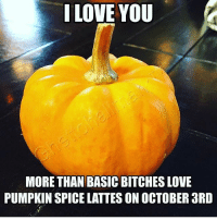The only thing i love more than pumpkin spice lattes on october 3rd is cheese fries 💁🏼 RP from @ghettohallmark: I LOVE YOU  MORE THAN BASIC BITCHES LOVE  PUMPKIN SPICE LATTES ON OCTOBER 3RD The only thing i love more than pumpkin spice lattes on october 3rd is cheese fries 💁🏼 RP from @ghettohallmark