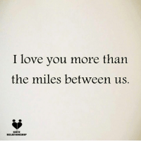 cute relationship: I love you more than  the miles between us  CUTE  RELATIONSHIP