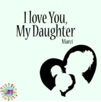 I love You,  My Daughter  Marci