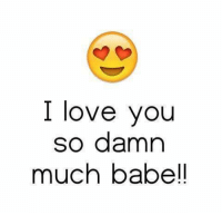 #sdf: I love you  so damn  much babe!! #sdf