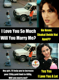 That's Hilarious... :P :V: I Love You So Much  No Never  Shakal Dekhi Hai  Will You Marry Me?  nipp  LA GHING  Hey girl, I'll help you to increase  Yes Yes  your 250g gold limit to 600g,  I Love You A Lot  Will you marry me? That's Hilarious... :P :V