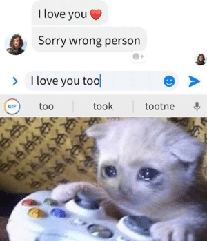 Press F to pay respects for this poor lad: I love you  Sorry wrong person  I love you tool  >  took  too  tootne  GIF  :) Press F to pay respects for this poor lad