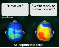 "Love, Memes, and I Love You: ""I love you""  ""We're ready to  move forward""  sales humor  Salesperson's brain Brain scan"