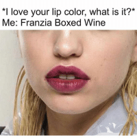 Boxing, Love, and Ups: *I love your lip color, what is it?*  Me: Franzia Boxed Wine I would give up my wine addiction but you see... I'm worried that if I gave that up, I would replace it with murdering everyone at work instead. 🍷 Ineedthis