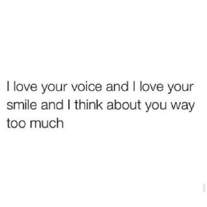 https://iglovequotes.net/: I love your voice and I love your  smile and I think about you way  too much https://iglovequotes.net/