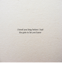 Long Before: i loved you long before i had  the guts to let you know