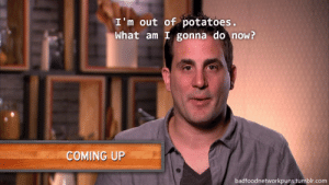 foodntwk: badfoodnetworkpuns:  me in crisis mode  the martian was such a good movie : I 'm out of potatoes.  What am I gonna do now?  COMING UP  badfoodnetworkpuns.tumblr.com foodntwk: badfoodnetworkpuns:  me in crisis mode  the martian was such a good movie